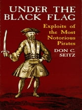 Under the Black Flag - Exploits of the Most Notorious Pirates ebook by Don C. Seitz