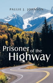 Prisoner of the Highway ebook by Paulie J. Johnson