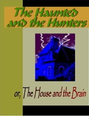 The Haunted and the Haunters or The House and the Brain ebook by Lytton, Edward Bulwer