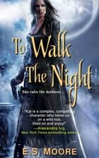 To Walk the Night ebook by E.S. Moore