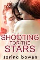 Shooting for the Stars - A Snow Sports Romance ebook by Sarina Bowen
