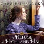 A Refuge at Highland Hall audiobook by Carrie Turansky