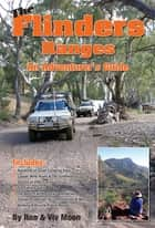 The Flinders Ranges - An Adventure's Guide ebook by Ron Moon, Viv Moon