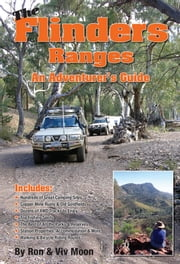 The Flinders Ranges - An Adventure's Guide ebook by Ron Moon,Viv Moon