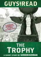 Guys Read: The Trophy - A Short Story from Guys Read: The Sports Pages ebook by Gordon Korman