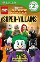 DK Readers L2: LEGO DC Super Heroes: Super-Villains ebook by Victoria Taylor