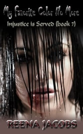 My Favorite Color No More [Injustice is Served - Book 7] ebook by Reena Jacobs