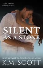 Silent As A Stone - Heart of Stone #10 ebook by K.M. Scott