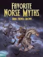 Favorite Norse Myths ebook by Abbie Farwell Brown, E. Boyd Smith