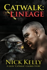 Catwalk: Lineage (A Leon Caliber Story) (Volume 2) ebook by Nick Kelly