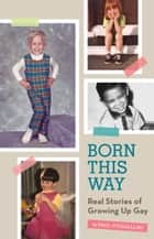 Born This Way - Real Stories of Growing Up Gay ebook by Paul Vitagliano