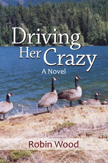 Driving Her Crazy - A Novel ebook by Robin Wood