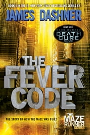 The Fever Code (Maze Runner, Book Five; Prequel) eBook by James Dashner