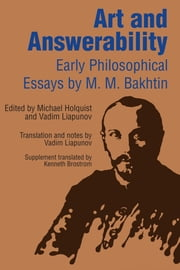 Art and Answerability - Early Philosophical Essays ebook by M. M. Bakhtin,Michael Holquist,Vadim Liapunov,Kenneth  Brostrom
