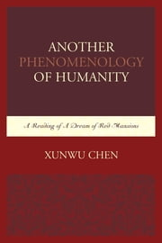 Another Phenomenology of Humanity - A Reading of A Dream of Red Mansions ebook by Xunwu Chen
