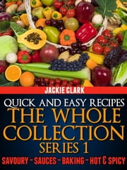 Quick and Easy Recipes: The Whole Collection Series 1 ebook by Jackie Clark