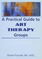A Practical Guide to Art Therapy Groups ebook by Diane Steinbach