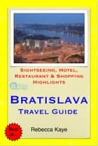 Bratislava, Slovakia Travel Guide - Sightseeing, Hotel, Restaurant & Shopping Highlights (Illustrated) ebook by Rebecca Kaye