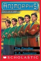 The Familiar (Animorphs #41) ebook by K. A. Applegate