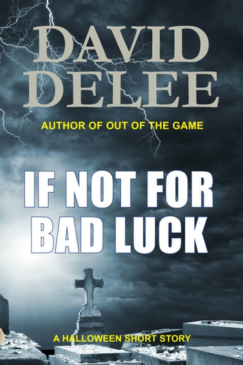 If Not for Bad Luck ebook by David DeLee