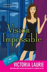 Vision Impossible - A Psychic Eye Mystery ebook by Victoria Laurie