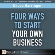 Four Ways to Start Your Own Business ebook by Barringer, Bruce