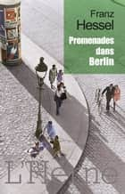 Promenades dans Berlin ebook by Franz Hessel
