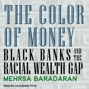 The Color of Money - Black Banks and the Racial Wealth Gap audiobook by Mehrsa Baradaran