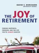 The Joy of Retirement - Finding Happiness, Freedom, and the Life You've Always Wanted ebook by
