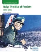 Access to History: Italy: The Rise of Fascism 1896-1946 Fourth Edition ebook by Mark Robson