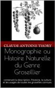 Monographie ou Histoire Naturelle du Genre Groseillier ebook by Kobo.Web.Store.Products.Fields.ContributorFieldViewModel