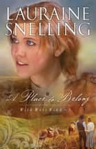 Place to Belong, A (Wild West Wind Book #3) ebook by Lauraine Snelling