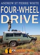 Four-Wheel Drive - The Complete Guide ebook by Andrew St Pierre White