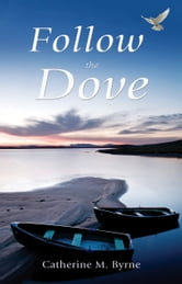 Follow the Dove ebook by Catherine M. Byrne