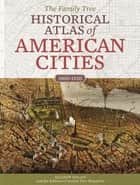 The Family Tree Historical Atlas of American Cities eBook by Allison Dolan, Family Tree Editors
