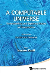 A Computable Universe - Understanding and Exploring Nature as Computation ebook by Hector Zenil