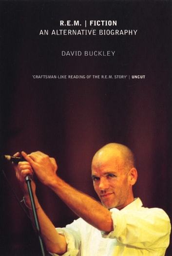 R.E.M. | Fiction: An Alternative Biography ebook by David Buckley