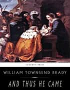And Thus He Came ebook by William Townsend Brady