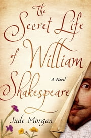 The Secret Life of William Shakespeare - A Novel ebook by Jude Morgan