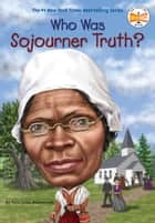 Who Was Sojourner Truth? eBook by Yona Zeldis McDonough, Who HQ, Jim Eldridge