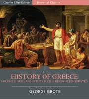 History of Greece Volume 2: Grecian History to the Reign of Pisistratus at Athens ebook by George Grote