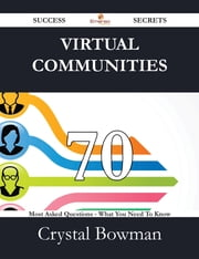 Virtual Communities 70 Success Secrets - 70 Most Asked Questions On Virtual Communities - What You Need To Know ebook by Crystal Bowman