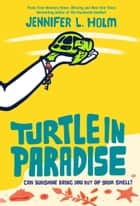 Turtle in Paradise ebook by Jennifer L. Holm