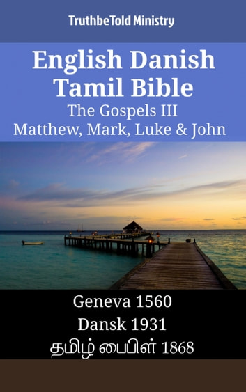 English Danish Tamil Bible - The Gospels III - Matthew, Mark, Luke & John - Geneva 1560 - Dansk 1931 - தமிழ் பைபிள் 1868 ebook by TruthBeTold Ministry