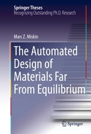 The Automated Design of Materials Far From Equilibrium ebook by Marc Z. Miskin