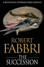 The Succession - A Magnus Short Story ebook by Robert Fabbri