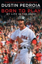 Born to Play - My Life in the Game ebook by Dustin Pedroia