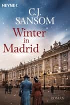 Winter in Madrid - Roman ebook by C. J. Sansom, Christine Naegele