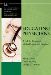 Educating Physicians - A Call for Reform of Medical School and Residency ebook by Molly  Cooke,David M.  Irby,Bridget C.  O'Brien