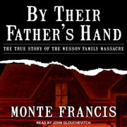 By Their Father's Hand - The True Story of the Wesson Family Massacre audiobook by Monte Francis